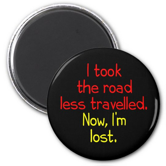 I took the road less travelled magnet