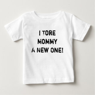 I Tore Mommy Baby T-Shirt