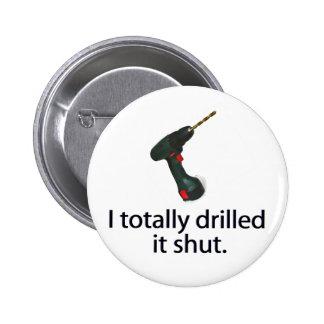 I Totally Drilled It Shut 2 Inch Round Button