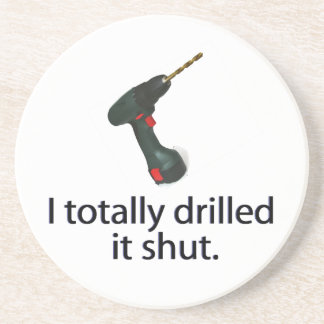 I Totally Drilled It Shut Beverage Coaster
