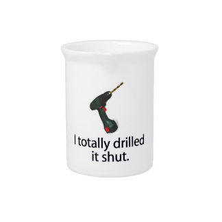 I Totally Drilled It Shut Beverage Pitcher