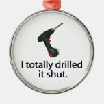 I Totally Drilled It Shut Christmas Ornaments