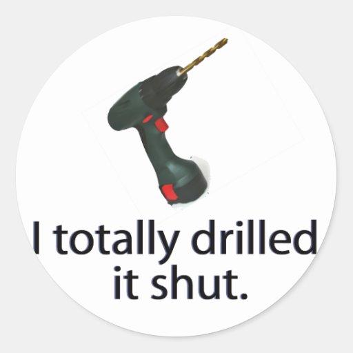 I Totally Drilled It Shut Classic Round Sticker