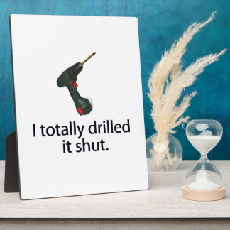 I Totally Drilled It Shut Display Plaques