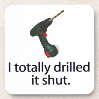 I Totally Drilled It Shut Drink Coaster