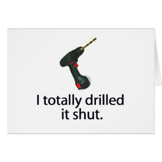 I Totally Drilled It Shut Greeting Card
