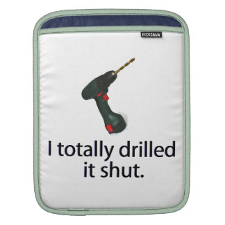 I Totally Drilled It Shut iPad Sleeves