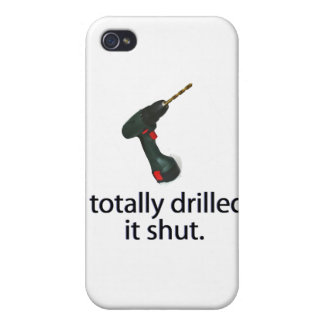 I Totally Drilled It Shut iPhone 4 Cases