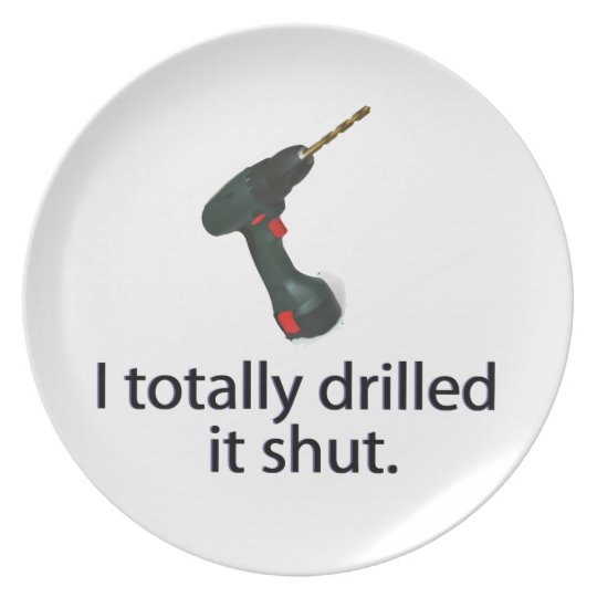 I Totally Drilled It Shut Melamine Plate