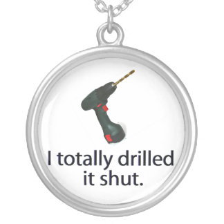 I Totally Drilled It Shut Pendant