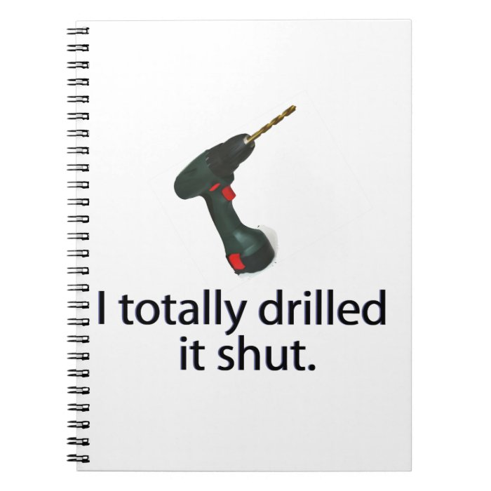 I Totally Drilled It Shut Notebook