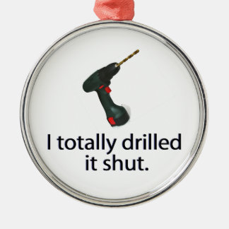 I Totally Drilled It Shut Round Metal Christmas Ornament