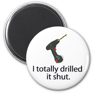 I Totally Drilled It Shut Refrigerator Magnets
