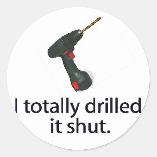 I Totally Drilled It Shut Round Sticker