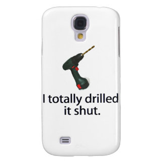 I Totally Drilled It Shut Samsung Galaxy S4 Cases