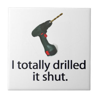 I Totally Drilled It Shut Small Square Tile