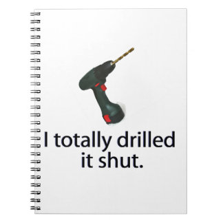 I Totally Drilled It Shut Spiral Notebooks