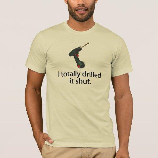 I Totally Drilled It Shut T-Shirt