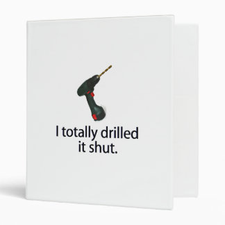 I Totally Drilled It Shut Vinyl Binder
