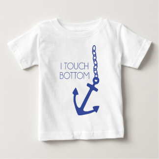 I Touch Bottom Anchor Baby T-Shirt