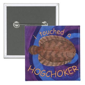 I Touched a Hogchoker Pinback Button