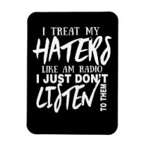 I Treat My Haters Like AM Radio Magnet