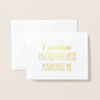 I tricked Him | Funny Bridesmaid or Maid of Honor Foil Card