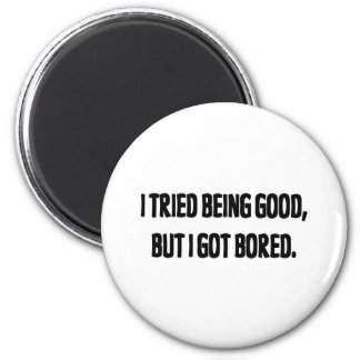 I Tried Being Good, But I Got Bored 2 Inch Round Magnet