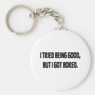 I Tried Being Good, But I Got Bored Basic Round Button Keychain