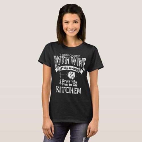I tried cooking with wine Dark women t_shirt T_Shirt