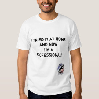 I tried it at home and now I'm a professional! Shirt