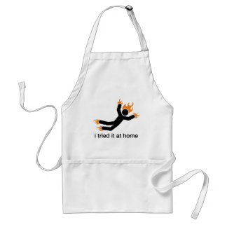 i tried it at home - i do all my own stunts funny adult apron