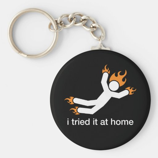 i tried it at home - i do all my own stunts funny basic round button keychain