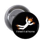 i tried it at home - i do all my own stunts funny button
