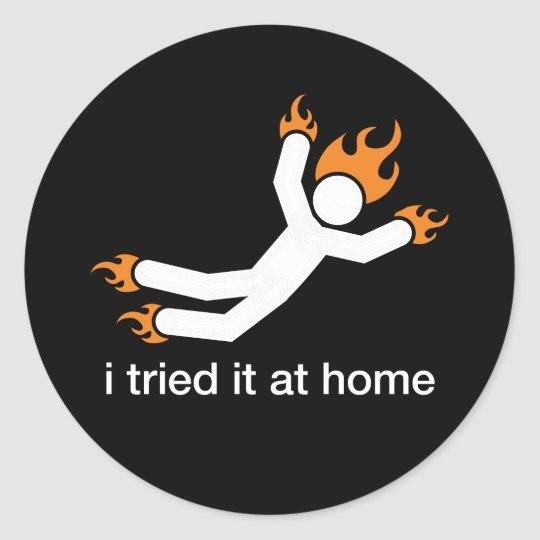 i tried it at home - i do all my own stunts funny classic round sticker