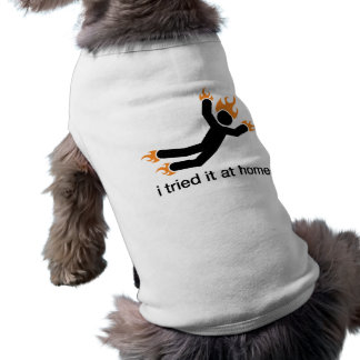 i tried it at home - i do all my own stunts funny doggie tee