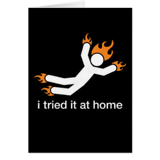 i tried it at home - i do all my own stunts funny greeting card