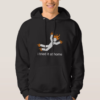 i tried it at home - i do all my own stunts funny hooded pullover