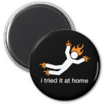i tried it at home - i do all my own stunts funny fridge magnet