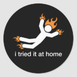 i tried it at home - i do all my own stunts funny round stickers