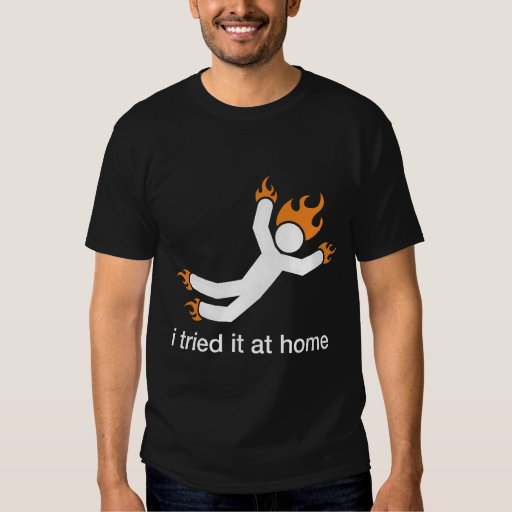 i tried it at home - i do all my own stunts funny t-shirts
