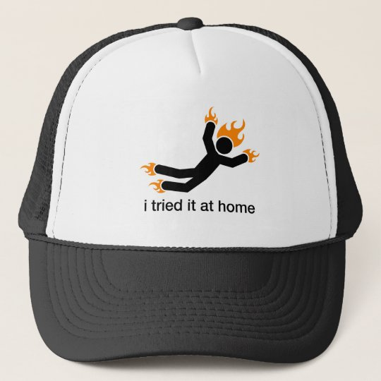 i tried it at home - i do all my own stunts funny trucker hat