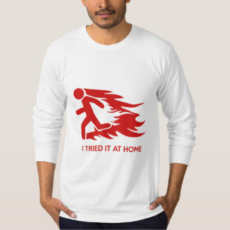 I Tried It At Home T-shirts
