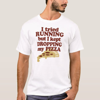 I Tried Running But I Kept Dropping My Pizza T-Shirt