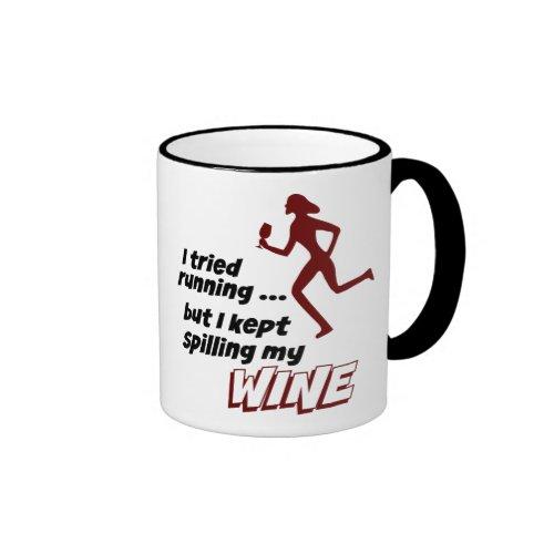 I Tried Running, But I Kept Spilling My Wine Ringer Coffee Mug