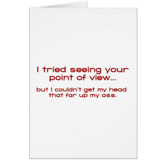 I Tried Seeing Your Point Of View - But I Couldn't Greeting Card