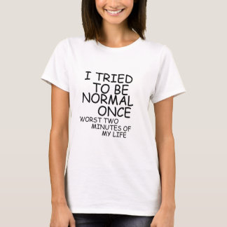 I tried to be normal T-Shirt