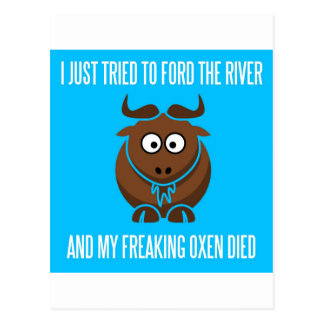 I Tried To Ford The River And My Freaking Oxen Die Postcard