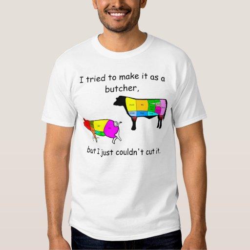 I tried to make it as a butcher, t shirt