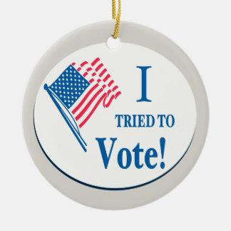 I tried To Vote! Ceramic Ornament